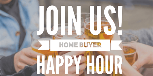 FREE! Education and Happy Hour for Future Home Buyers!