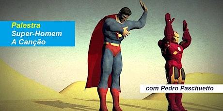 Palestra Super-Homem – A Canção – e o Sagrado Masculino – Pedro Paschuetto ingressos