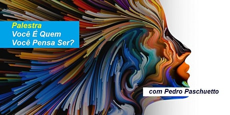Palestra Você É Quem Você Pensa Ser? – Pedro Paschuetto ingressos