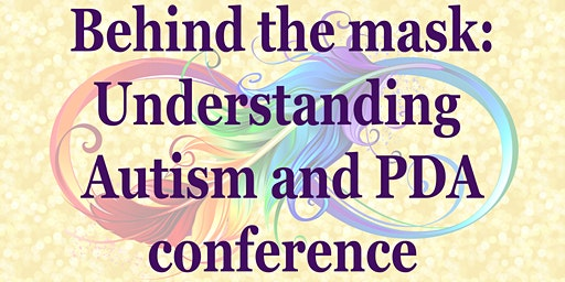 Behind the Mask; Understanding Autism and PDA Conference