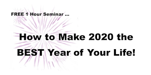 How to Make 2020 the BEST Year of Your Life! - FREE 1 Hour Seminar - Ashgrove, Brisbane