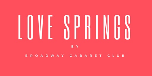 Love Springs by Broadway Cabaret Club