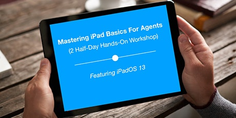 Mastering iPad Basics for Agents - (2 Half-Day Workshop) Featuring iPadOS 13 tickets