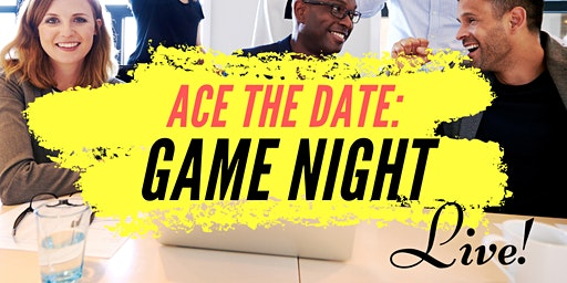 ACE THE DATE- GAME NIGHT       Live!