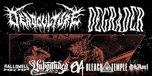 Degrader & Deadculture with Bleach Temple (first show!), Unbounded & more