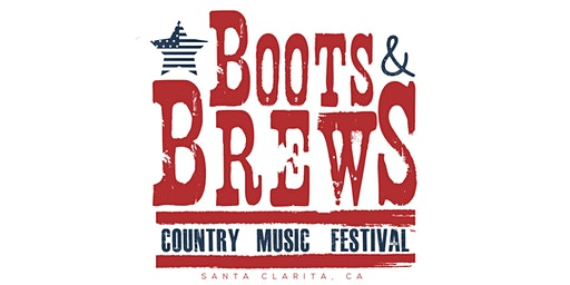Boots & Brews Country Music Festival! - Santa Clarita June 20th