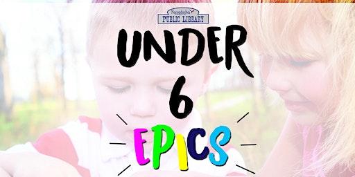 Under 6 EPICS