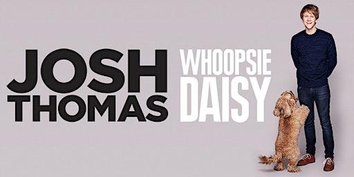 Josh Thomas: Whoopsie Daisy - a work in progress
