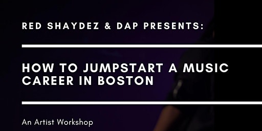 Red Shaydez & DAP Presents: How To Jumpstart A Music Career In Boston