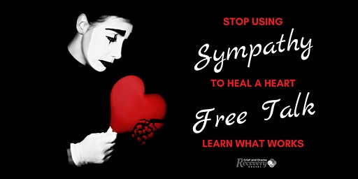 Stop Using Sympathy to Heal a Heart.  Learn What Works.