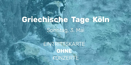 Griechische Tage Köln  | 3. Mai | EINTRITTSKARTE OHNE ABENDKONZERTE Tickets