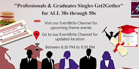"""""""Professionals & Graduates Singles Get2Gether"""" for ALL 30s through 50s.  tickets"""