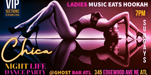CHICA - NIGHT LIFE DANCE PARTY - LADIES   MUSIC   EATS   HOOKAH