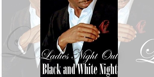4th Annual - Ladies Night Out - Black and White Night
