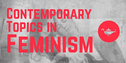 Contemporary Topics in Feminism - Dr Gill Greer
