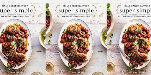 Cookbook Addiction: Half Baked Harvest - Super Simple (March 12 @ 10:30 AM)