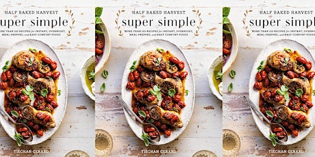 Cookbook Addiction: Half Baked Harvest - Super Simple (March 10 @ 6:00 PM) tickets