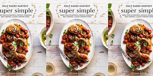Cookbook Addiction: Half Baked Harvest - Super Simple (March 10 @ 6:00 PM)