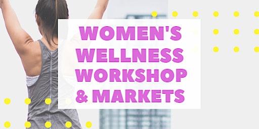 Women's Wellness Workshop & Markets!