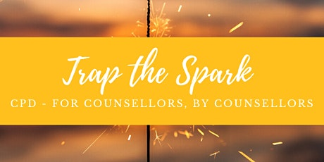 Trap the Spark - CPD - For Counsellors, By Counsellors tickets