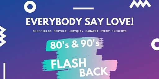 Everybody Say Love!: 80's & 90's Flashback!