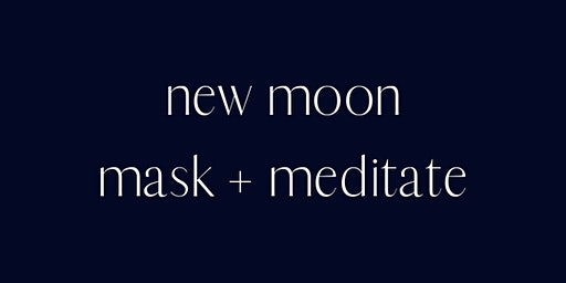 New Moon Mask + Meditate