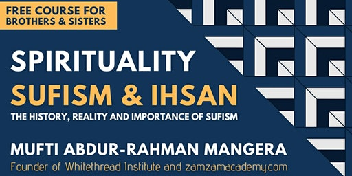 Spirituality Sufism & Ihsan by Mufti Abdur-Rahman Mangera