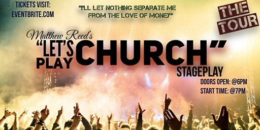 "Matthew Reed's ""Lets Play Church"" Stageplay (Tour Little Rock)"