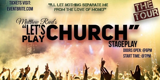 "Matthew Reed's ""Lets Play Church"" Stageplay (Tour South Side Chicago)"