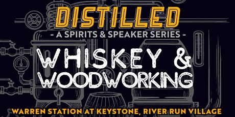 Distilled: Whiskey & Woodworking - March 21st, 2020 tickets