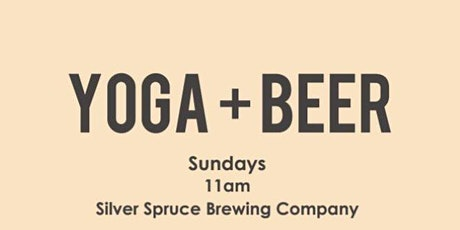 Yoga + Beer at Silver Spruce Brewing Company! tickets