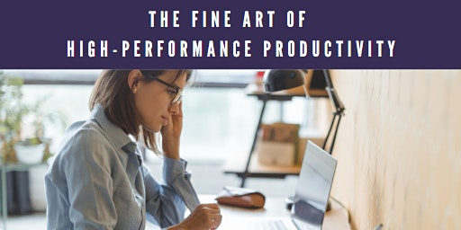 The Fine Art of High-Performance Productivity