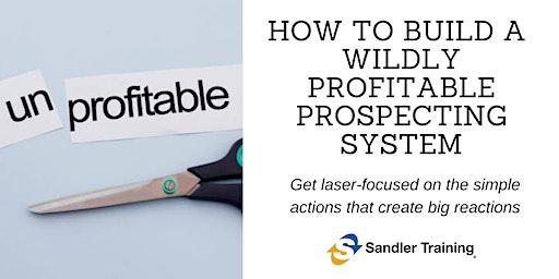Wildly Profitable Prospecting