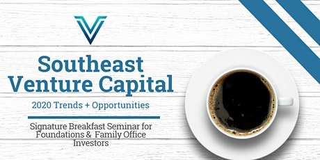 Signature Family Office & Foundation Breakfast: Southeast Venture Capital Trends 2020 tickets