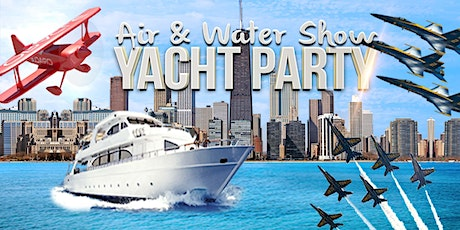 Yacht Party Chicago's Air & Water Show Yacht Party on August 16th tickets
