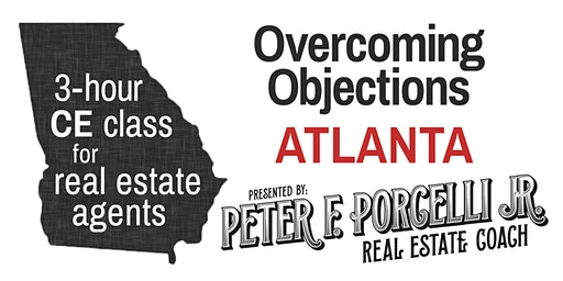 Overcoming Objections; 3 hrs. CE class for real estate agents ATLANTA