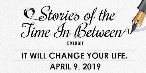 Stories of the Time In Between Exhibit