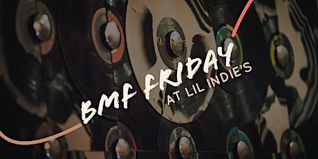 BMF Friday at Lil Indie's tickets