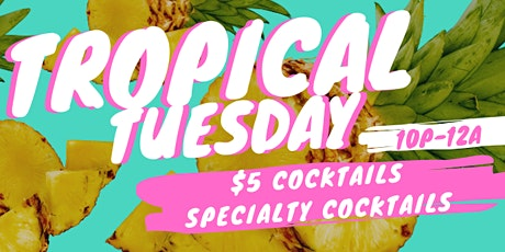 Tropical Tuesdays featuring $5 Cocktails  tickets