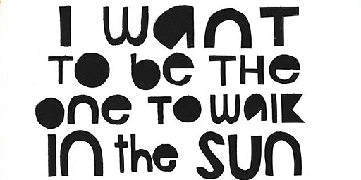 I Want to Be the One to Walk in the Sun