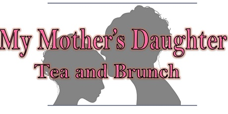 My Mother's Daughter Tea and Brunch (POSTPONED) tickets