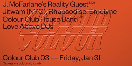 Colour Club 03: J McFarlane's Reality Guest, Jitwam (NYC) + more tickets