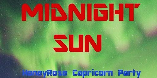 Midnight Sun Honey Rose Capricorn Party!