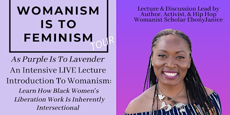 Womanism Is To Feminism As Purple Is To Lavender Berkeley, CA tickets