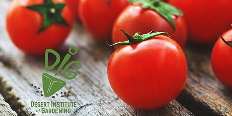 Desert Institute of Gardening: Grow the Perfect Tomato in the Low Desert tickets