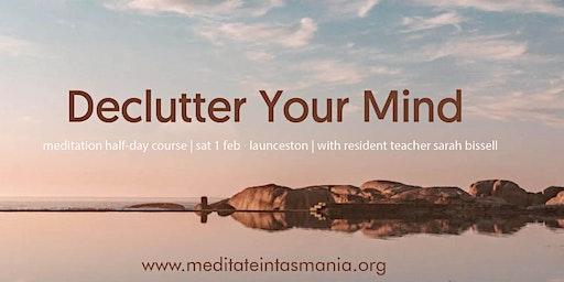 Declutter Your Mind - A Meditation Half-Day Course (Launceston)
