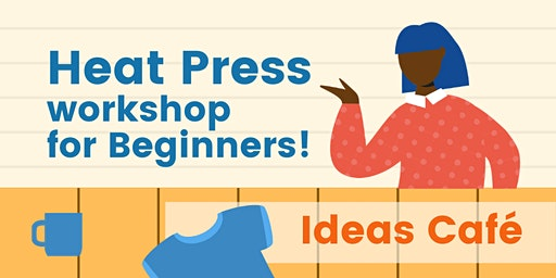 Ideas Cafe - Heat Press for Beginners