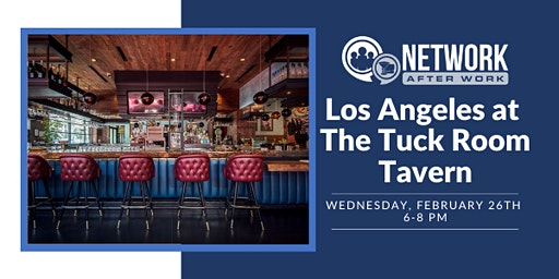 Network After Work Los Angeles at The Tuck Room Tavern