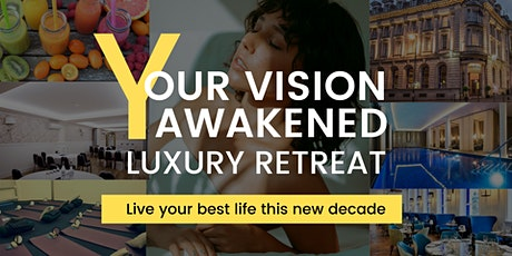 Luxury Day Retreat - Design Your Life With 2020 Vision tickets