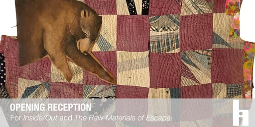 Opening Reception for Inside/Out and The Raw Materials of Escape